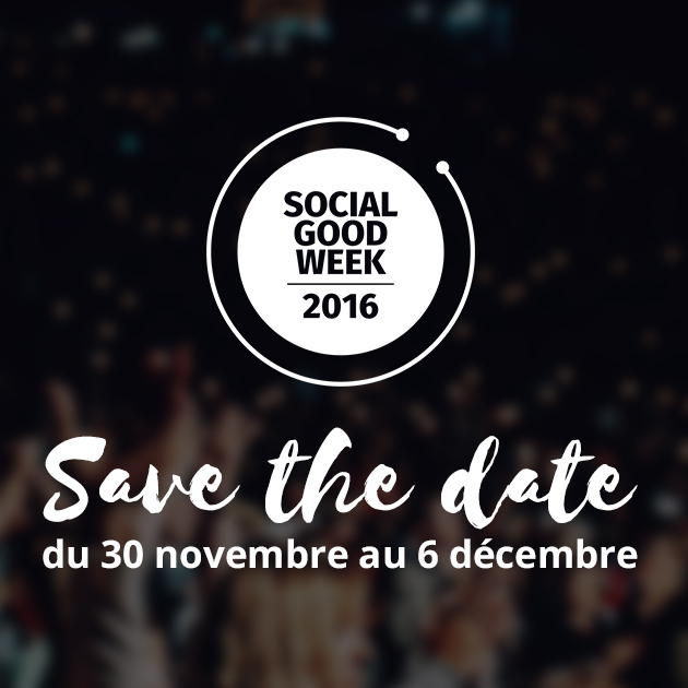 coming soon la social good week revient du 30 novembre au 6 d cembre 2016 socialgoodweek. Black Bedroom Furniture Sets. Home Design Ideas